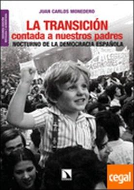 La Transición contada a nuestros padres . Nocturno de la democracia española