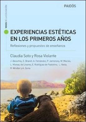 Experiencias estéticas en los primeros años. Reflexiones y propuestas de enseñan. Experiencias estéticas en los primeros años. Reflexiones y propuestas de enseñan