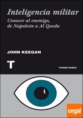 Inteligencia militar . Conocer al enemigo, de Napoleón a Al Qaeda