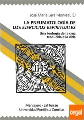 La Pneumatología de los Ejercicios Espirituales . Una teología de la cruz traducida a la vida