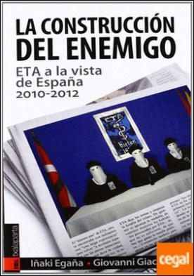 La construcción del enemigo . ETA a la vista de España, 2010-2012