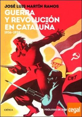 Guerra y revolución en Cataluña . 1936-1939
