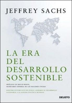 La era del desarrollo sostenible. Nuestro futuro está en juego: incorporemos el desarrollo sostenible a la agenda política mundial