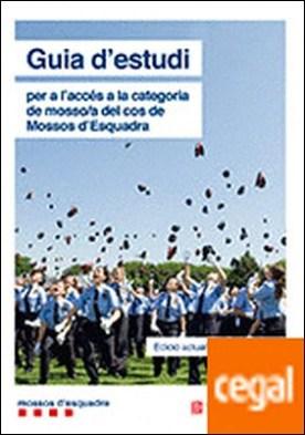 Guia d'estudi per a l'accés a la categoria de mosso/a del cos de Mossos d'Esquadra . Edició actualitzada maig 2017