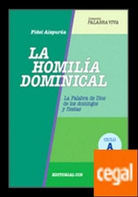 La homilía dominical. Ciclo A . La palabra de Dios de los domingos y fiestas