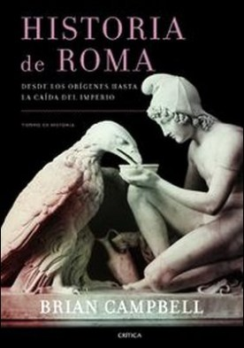 Historia de Roma. Desde los orígenes hasta la caída del Imperio por Brian Campbell