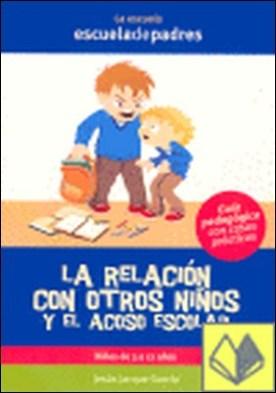 La relación con otros niños y el acoso escolar . DE 3 A 12 AÑOS