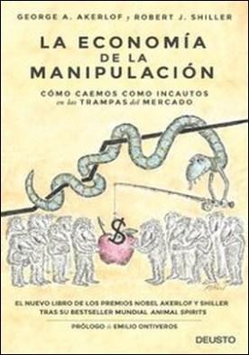 La economía de la manipulación. Cómo caemos como incautos en las trampas del mercado