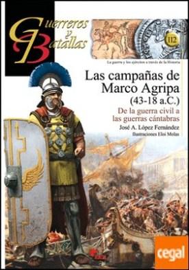 Las campañas de Marco Agripa (43-18 a.C.) . De la guerra civil a las guerras cántabras