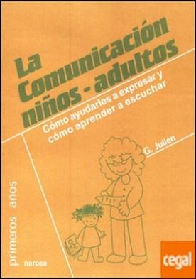 La comunicación niños-adultos . Cómo ayudarles a expresar y cómo aprender a escuchar