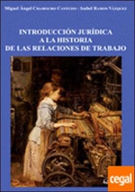 Introducción jurídica a la historia de las relaciones de trabajo por Camocho Cantudo, Miguel Ángel