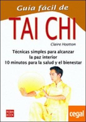 Guía fácil de tai chi . Conozca las técnicas y ejercicios esenciales que le permitirán acceder a la paz