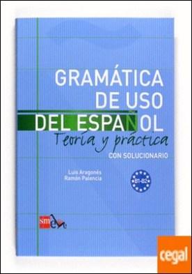 Gramática de uso del Español. B1-B2 . Teoría y práctica con solucionario