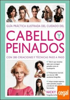 Guía Práctica Ilustrada del Cuidado del Cabello y Peinados . Con 280 Creaciones y Técnicas Paso a Paso
