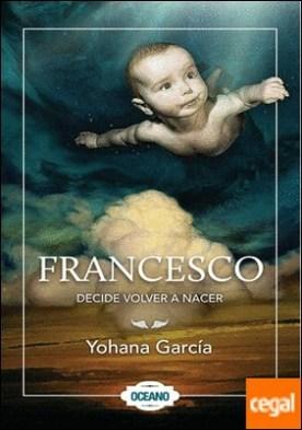 FRANCESCO DECIDE VOLVER A NACER (2)