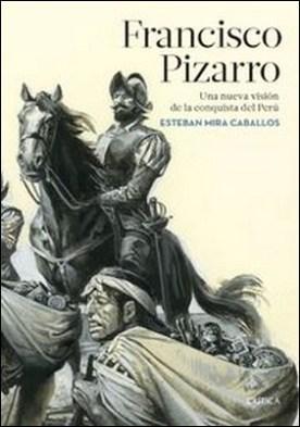 Francisco Pizarro. Una nueva visión de la conquista del Perú
