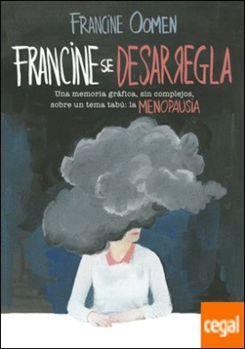Francine se desarregla . Una memoria gráfica, sin complejos, sobre un tema tabú: la menopausia.