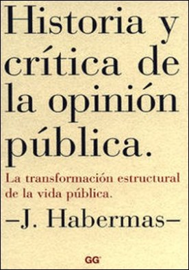 Historia y crítica de la opinión pública. La transformación estructural de la vida pública