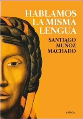 Hablamos la misma lengua. Historia política del español en América, desde la Conquista a las Independencias
