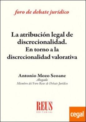 La atribución legal de discrecionalidad . En torno a la discrecionalidad valorativa