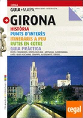 Girona . Història, punts d'interés, itineraris a peu, rutes en cotxe, guia pràctica.