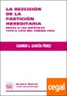 La rescisión de la partición hereditaria . Notas a los artículos 1073 a 1078 del Código Civil