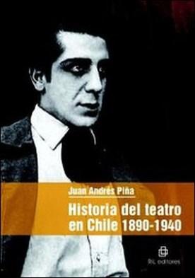 Historia del teatro en Chile: 1890-1940 por Juan Andrés Piña
