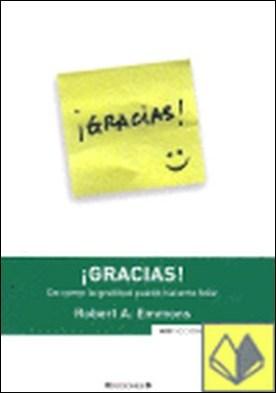 GRACIAS! . DE COMO LA GRATITUD PUEDE HACERTE FELIZ