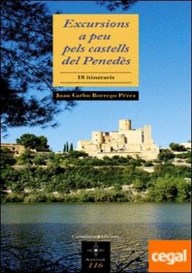 Excursions a peu pels castells del Penedès . 18 itineraris