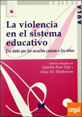 La violencia en el sistema educativo: del daño que las escuelas causan a los niños