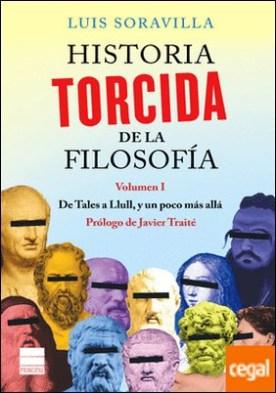 Historia torcida de la filosofía . Volumen I. De Tales a Llull, y un poco más allá