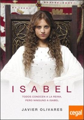 Isabel . La apasionante lucha de una mujer por llegar a ser reina
