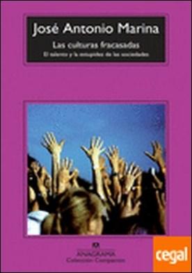 Las culturas fracasadas . el talento y la estupidez de las sociedades