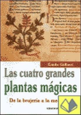 Las cuatro grandes plantas mágicas . de la brujería a la medicina por Gilbert, Émile