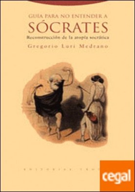 Guía para no entender a Sócrates . Reconstrucción de la atopía socrática