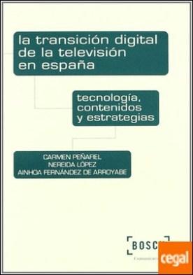 La transición digital de la televisión en España . Tecnología, contenidos y estrategias