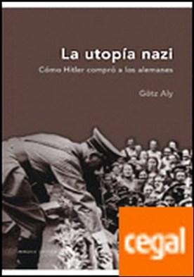 La utopía nazi . Cómo Hitler compró a los alemanes