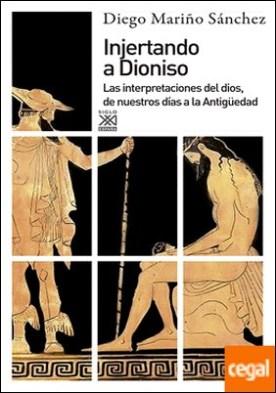 Injertando a Dioniso . Las interpretaciones del dios, de nuestros días a la Antigüedad