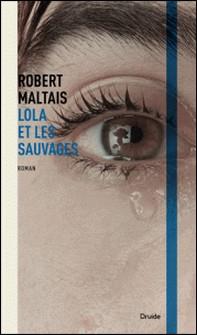 Lola et les Sauvages-Robert Maltais