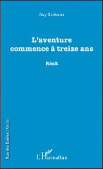 L'aventure commence à treize ans-Guy Delécraz