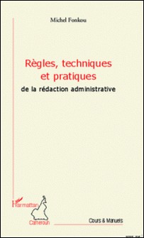 Règles, techniques et pratiques de la rédaction administrative-Michel Fonkou