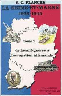 La Seine-et-Marne, 1939-1945 (1) : De l'avant-guerre à l'occupation allemande-René-Charles Plancke