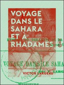 Voyage dans le Sahara et à Rhadamès-Victor Largeau