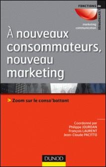 A nouveaux consommateurs, nouveau marketing - Zoom sur le conso'battant-Philippe Jourdan , François Laurent , Jean-Claude Pacitto