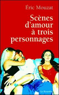 Scènes d'amour à trois personnages-Eric Mouzat