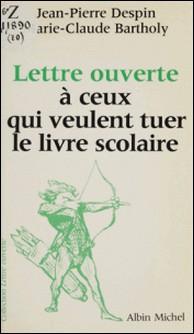 Lettre ouverte à ceux qui veulent tuer le livre scolaire-Despin , Bartholy