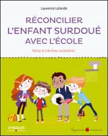 Réconcilier l'enfant surdoué avec l'école - Stop à l'échec scolaire !-Laurence Lalande