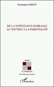 De la suppléance familiale au soutien à la parentalité-Dominique Fablet