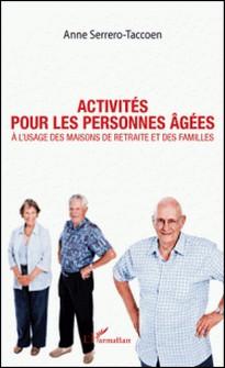 Activités pour les personnes âgées - A l'usage des maisons de retraite et des familles-Anne Serrero-Taccoen
