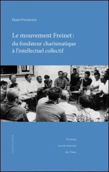 Le mouvement Freinet : du fondateur charismatique à l'intellectuel collectif - Regards socio-historiques sur une alternative éducative et pédagogique-Henri Peyronie